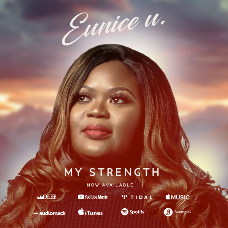 Download Music: My Strength – Eunice U | @EuniceUmusic
