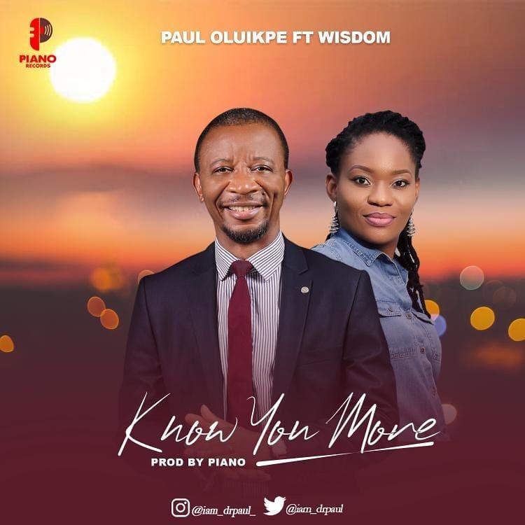Download Music: Know You More – Paul Oluikpe Ft. Wisdom | @iam_drpaul_