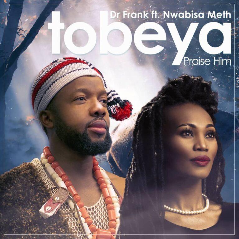 Download Music: Tobeya (Praise Him) – Dr. Frank Ft. Nwabisa Meth