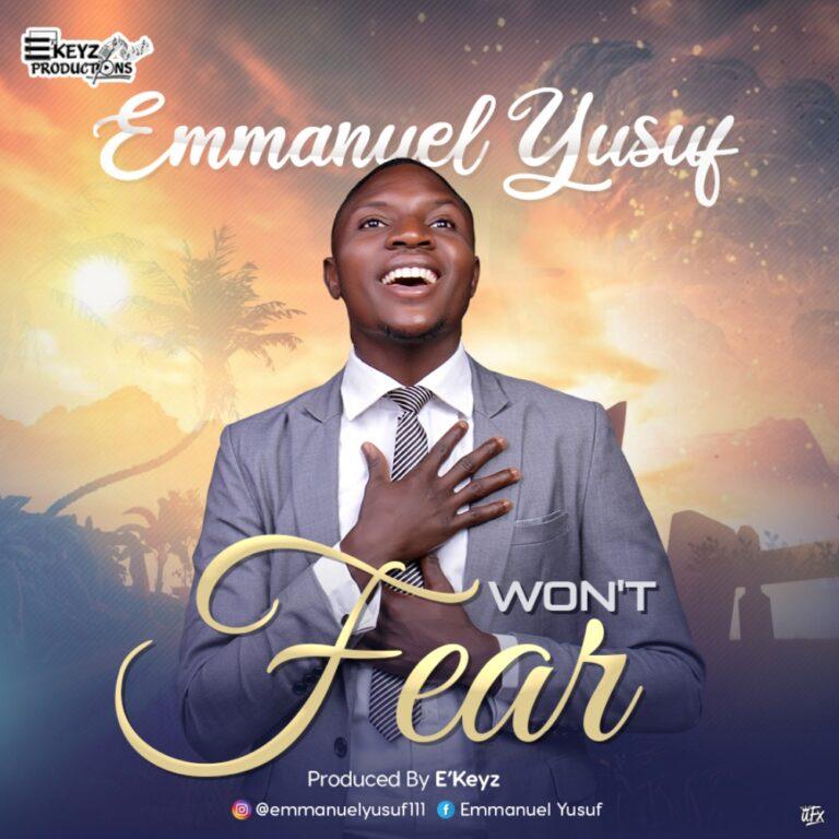 Music: Won't Fear – Emmanuel Yusuf   @emmanuelyusuf