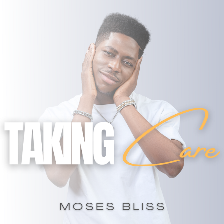 """Moses Bliss Drops a Brand New Single """"Taking Care"""""""