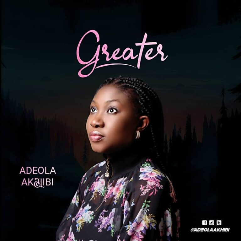 Music: Greater – Adeola Akhibi   @adeola_akhibi