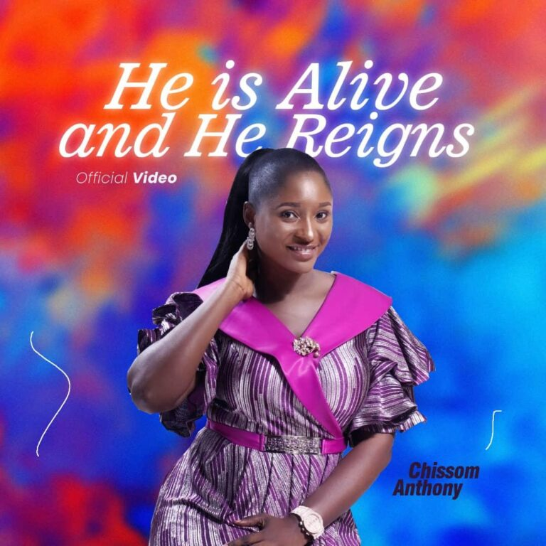 [MUSIC + VIDEO]: Chissom Anthony – He is alive and He reigns || @ChissomAnthony