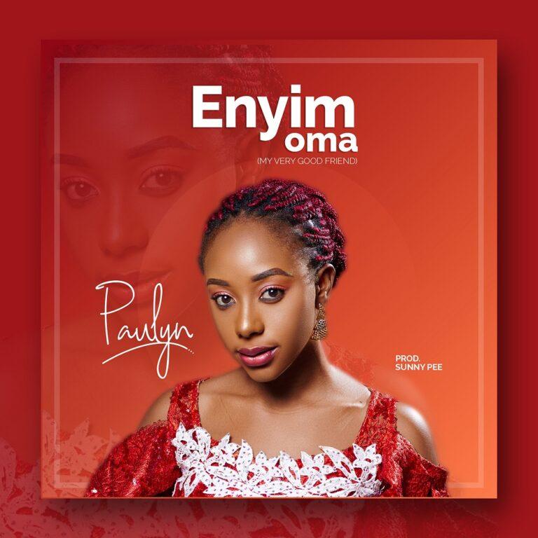 Music: Enyim Oma – Paulyn | @paulynnation