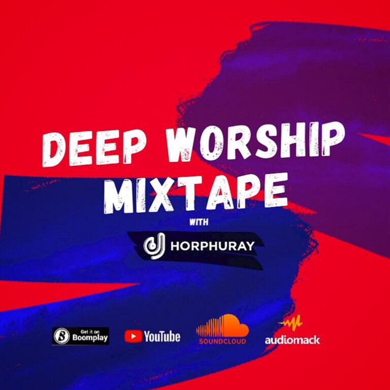 DJ Horphuray Releases 'Deep Worship' MixTape | @DJHORPHURAY