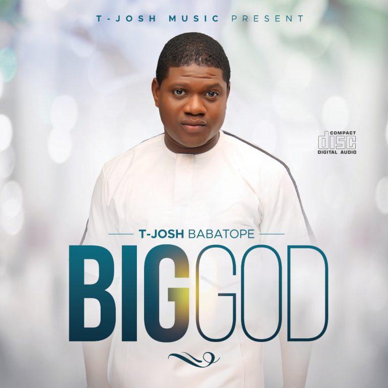 Album: Big God – T-Josh Babatope | @tjoshmerry