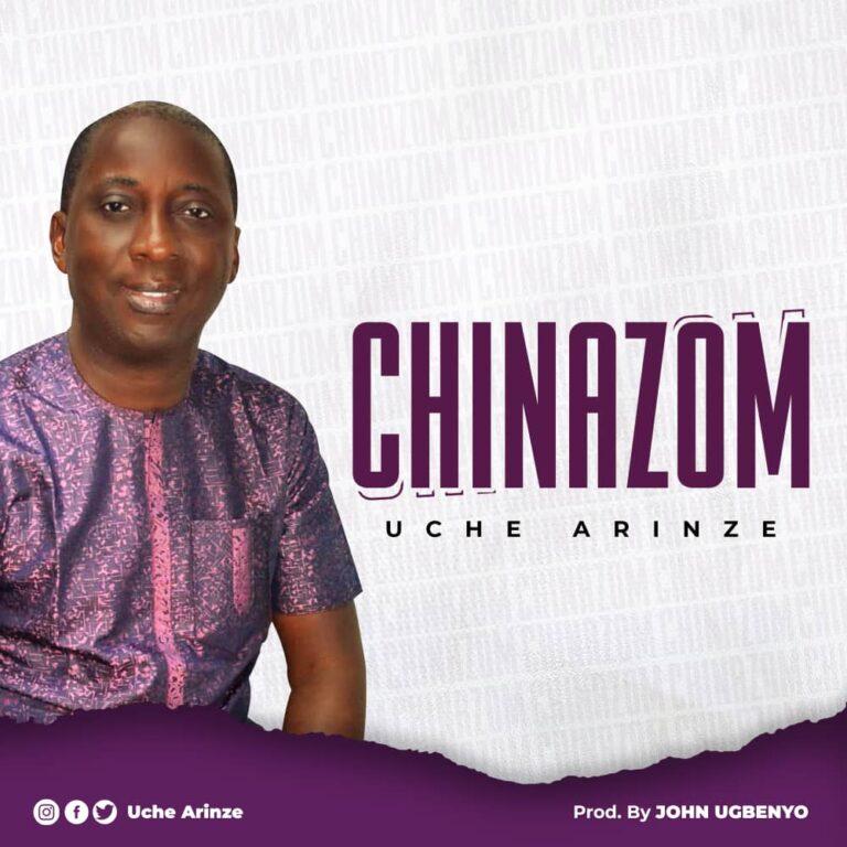 Music + Lyrics: Chinazom – Uche Arinze