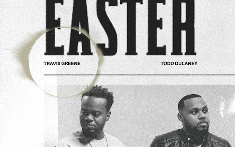 Music: Easter – Travis Greene Ft. Todd Dulaney