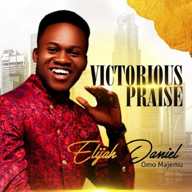 Album: Victorious Praise – Elijah Daniel Omo Majemu | @elijah_daniel1