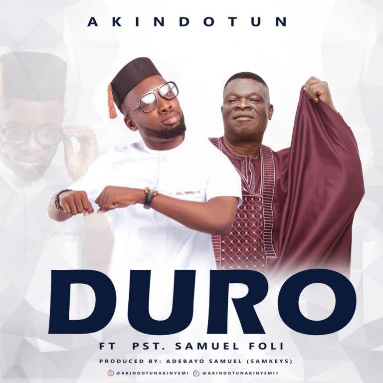 [Music]: Duro – Akindotun ft Samuel Foli   @akindotun_j