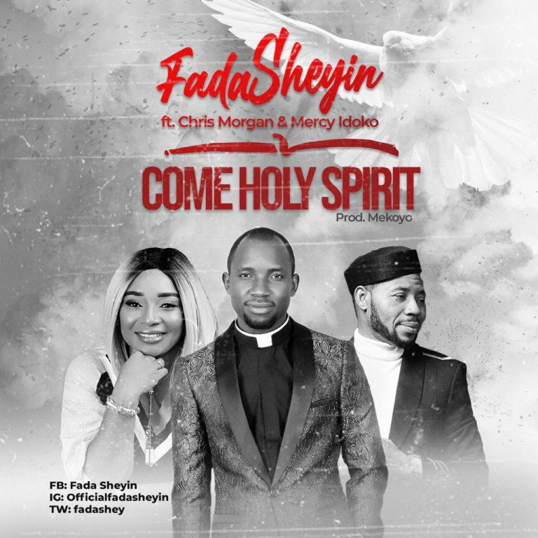 New Video: Come Holy Spirit – Fada Sheyin Ft. Chris Morgan & Mercy Idoko