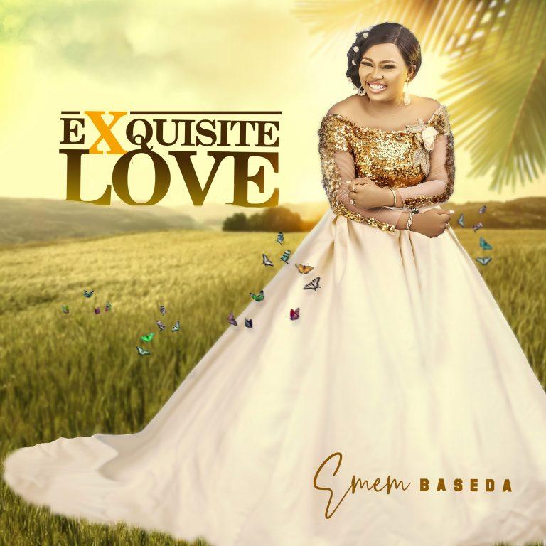 Music: Exquisites Love – Emem Baseda