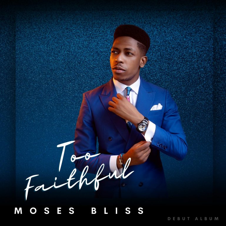 """Moses Bliss Comes Through With His Much-Anticipated Debut Album Titled """"Too Faithful"""""""