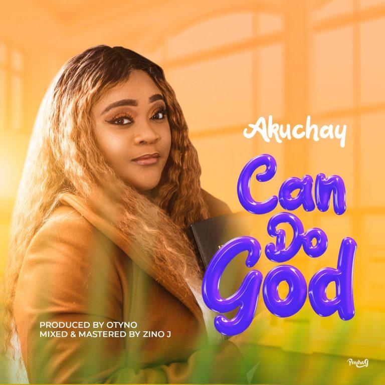 Music: Can Do God – Akuchay | @iamakuchay