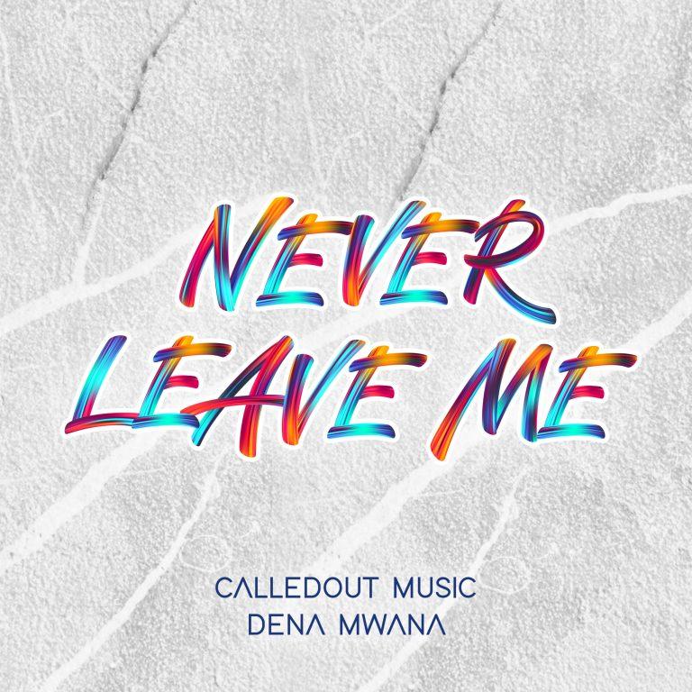 Music: CalledOut Music – Never Leave Me ft Dena Mwana