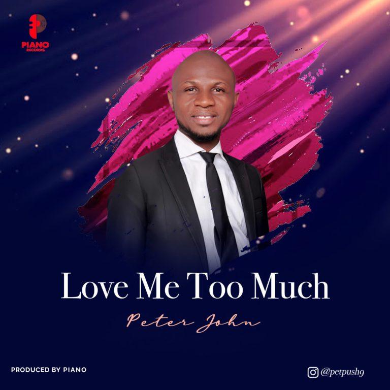 Music: Love Me Too Much – Peter John