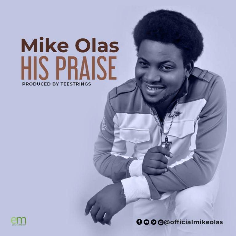 "Mike Olas Releases New Single ""His Praise""   @MikeOlaz"