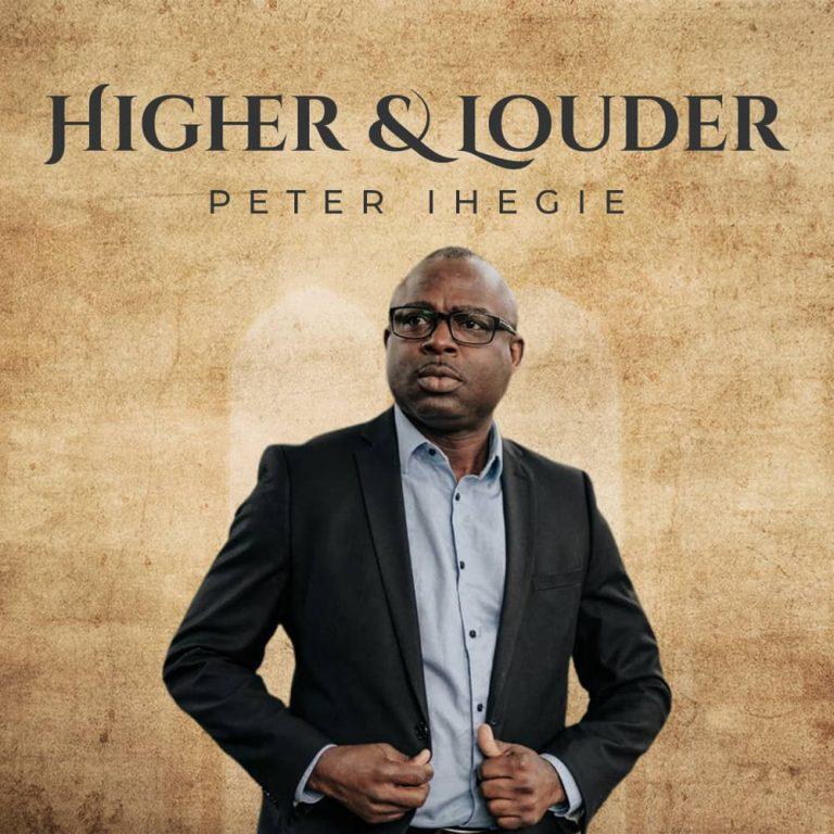 (Album) Higher & Louder – Peter Ihegie | @peterihegie