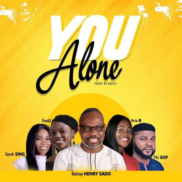 "Music: Bishop Henry Sado ""You Alone"" ft Mc GOF, Aria B, Eseli and Sarah"
