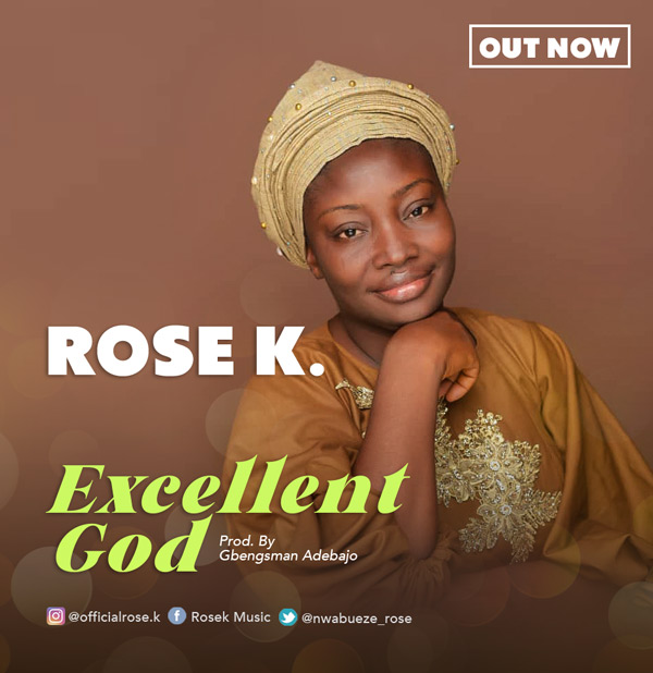 "Rose K Releases Brand New Song ""Excellent God"" | @nwabueze_ros"